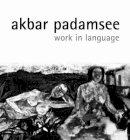 Padamsee, Bhanu, Garimella, Annapurna - Akbar Padamsee: Work in Language - 9788185026916 - V9788185026916