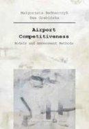 Bednarczyk, Malgorzata, Grabinska, Ewa - Airport Competitiveness: Models and Assessment Methods - 9788323340690 - V9788323340690
