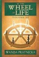Pratnicka, Wanda - In the Wheel of Life: Volume 3 - 9788360280898 - V9788360280898