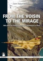 Tincopa Gallegos, Amaru - From the Voisin to the Mirage: 100 years of French Aeronautic Presence in Peru (White Series) - 9788361421931 - V9788361421931