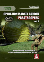 Witkowski, Piotr - Operation Market Garden Paratroopers: Volume 2. Weapons, equipment and transport of the Polish 1st Independent Parachute Brigade (Green Series) - 9788365281388 - V9788365281388