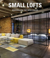 Magrinya, Oriol - Small Lofts: Remodeling Tiny Open Spaces - 9788494566233 - V9788494566233