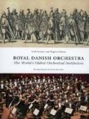 Svendsen, Troels, Andreasen, Mogens - Royal Danish Orchestra: The World's Oldest Orchestral Institution - 9788763544313 - V9788763544313