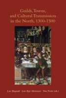 LARS BISGAARD - Guilds, Towns, and Cultural Transmission in the North, 1300-1500 - 9788776745578 - V9788776745578