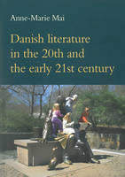 Mai, Anne-Marie - Danish Literature in the 20th and the Early 21st Century (Studies in Scandinavian Languages and Literatures) - 9788776749477 - V9788776749477