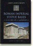 Hojte, Jakob Munk - Roman Imperial Statue Bases - 9788779341463 - V9788779341463