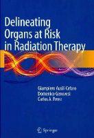 Ausili Cèfaro, Giampiero, Genovesi, Domenico, Perez, Carlos A. - Delineating Organs at Risk in Radiation Therapy - 9788847052567 - V9788847052567