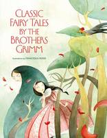 Grimm Brothers, Rossi, Francesca - Classic Fairy Tales by The Brothers Grimm - 9788854410596 - 9788854410596