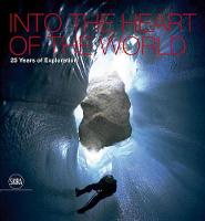 Francesco Sauro - Into the Heart of the World: 25 Years of Exploration - 9788857231778 - V9788857231778