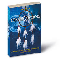 Walker, Kaya - Dreamcatching: A Spiritual Guide to Use and Understand Dreamcatchers - Includes a Dreamcatcher - 9788865274156 - V9788865274156