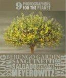 Gardin, Gianni Berengo, Kung, Irene - 9 Photographers for the Planet - 9788869656163 - V9788869656163