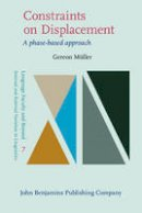 Müller, Dr. Gereon - Constraints on Displacement: A phase-based approach (Language Faculty and Beyond) - 9789027208248 - V9789027208248