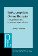 Arendholz, Jenny - (In)Appropriate Online Behavior: A pragmatic analysis of message board relations (Pragmatics & Beyond New Series) - 9789027256348 - V9789027256348