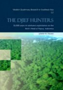 Pasveer, Juliette M. - The Djief Hunters, 26,000 Years of Rainforest Exploitation on the Bird's Head of Papua, Indonesia: Modern Quaternary Research in Southeast Asia, volume 17: Vol 17 - 9789058096630 - V9789058096630