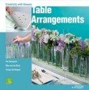 Per Benjamin, De Tomas Bruyne, Max Van de Sluis - Table Arrangements: Creativity with Flowers - 9789058563231 - V9789058563231