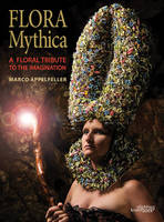 Appelfeller, Marco, Ang, Hing - Flora Mythica: A Floral Tribute to the Imagination (English and German Edition) - 9789058565327 - V9789058565327