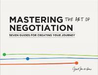 de Heus, Geurt Jan - Mastering the Art of Negotiation: Seven Guides for Creating your Journey - 9789063694319 - V9789063694319