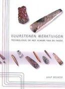 Beuker, J. R. - Vuurstenen Werktuigen: Technologie op het Scherp van de Snede - 9789088900433 - V9789088900433