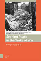 - Seeking Peace in the Wake of War: Europe, 1943-1947 (NIOD Studies on War, Holocaust and Genocide) - 9789089643780 - V9789089643780