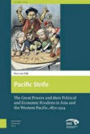 van Dijk, Kees - Pacific Strife: The Great Powers and their Political and Economic Rivalries in Asia and the Western Pacific 1870-1914 (Amsterdam University Press - Global Asia) - 9789089644206 - V9789089644206