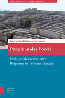 - People under Power: Early Jewish and Christian Responses to the Roman Power Empire (Early Christianity in the Roman World) - 9789089645890 - V9789089645890