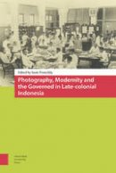 Protschky, Susie - Photography, Modernity and the Governed in Late-colonial Indonesia - 9789089646620 - V9789089646620