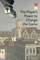 Schleiner, Anne-Marie - The Player's Power to Change the Game: Ludic Mutation (MediaMatters) - 9789089647726 - V9789089647726