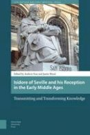 - Isidore of Seville and His Reception in the Early Middle Ages: Transmitting and Transforming Knowledge (Late Antique and Early Medieval Iberia) - 9789089648280 - V9789089648280