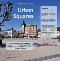 Mattias Karrholm - Urban Squares: Spatio-temporal Studies of Design and Everyday Life in the Öresund Region - 9789187675492 - V9789187675492
