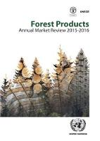 United Nations: Economic Commission for Europe - Forest Products Annual Market Review 2015-2016 - 9789211171150 - V9789211171150