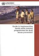 United Nations - Guide to Implementing Family Skills Training Programmes for Drug Abuse Prevention - 9789211482386 - V9789211482386