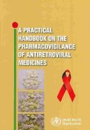 World Health Organization - A Practical Handbook on the Pharmacovigilance of Antoretroviral Medicines - 9789241547949 - V9789241547949
