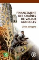 Food and Agriculture Organization of the United Nations - Financement des Chaînes de Valeur Agricoles: Outils et Leçons (French Edition) - 9789252062776 - V9789252062776