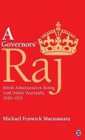 Macnamara, Michael Fenwick - A Governors' Raj: British Administration during Lord Irwin's Viceroyalty, 1926-1931 - 9789351500445 - V9789351500445