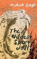 Singh, Prakash - The Wildest Sport of All - 9789351770541 - V9789351770541