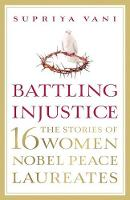Vani, Supriya - Battling Injustice: 16 Women Nobel Peace Laureates - 9789351778332 - V9789351778332
