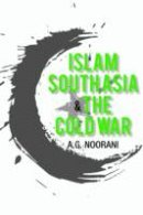 Noorani, A. G. - Islam South Asia and the Cold War - 9789382381006 - V9789382381006