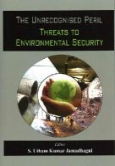 Jamadhagni, S Utham Kumar - The Unrecognised Peril: Threats to Environmental Security - 9789382652380 - V9789382652380