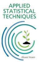 Imam, Ekwal - Applied Statistical Techniques - 9789383305537 - V9789383305537