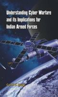 Tyagi, R K - Understanding Cyber Warfare and Its Implications for Indian Armed Forces - 9789384464110 - V9789384464110