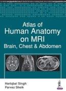 Singh, Hariqbal, Sheik, Parvez - Atlas of Human Anatomy on MRI Brain, Chest and Abdomen: Brain, Chest & Abdomen - 9789386322524 - V9789386322524