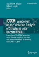 - IUTAM Symposium on the Vibration Analysis of Structures with Uncertainties: Proceedings of the IUTAM Symposium on the Vibration Analysis of Structures Russia, July 5-9, 2009 (IUTAM - 9789400702882 - V9789400702882