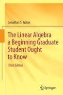 Golan, Jonathan S. - The Linear Algebra a Beginning Graduate Student Ought to Know - 9789400726352 - V9789400726352