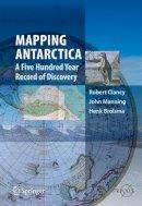 Clancy, Robert; Manning, John; Brolsma, Hank - Mapping Antarctica - 9789400743205 - V9789400743205