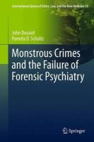 Douard, John, Schultz, Pamela D. - Monstrous Crimes and the Failure of Forensic Psychiatry (International Library of Ethics, Law, and the New Medicine) - 9789400752788 - V9789400752788