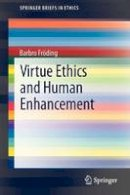 Fröding, Barbro - Virtue Ethics and Human Enhancement (SpringerBriefs in Ethics) - 9789400756717 - V9789400756717