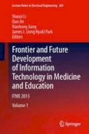 . Ed(s): Li, Shaozi; Jin, Qun; Jiang, Xiaohong; Park, James J. - Frontier and Future Development of Information Technology in Medicine and Education - 9789400776173 - V9789400776173