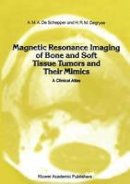 Schepper, A. M. A. de; Degryse, A. D. - Magnetic Resonance Imaging of Bone and Soft Tissue Tumors and Their Mimics - 9789401069380 - V9789401069380