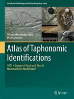 Fernandez Jalvo, Yolanda, Andrews, Peter - Atlas of Taphonomic Identifications: 1001+ Images of Fossil and Recent Mammal Bone Modification (Vertebrate Paleobiology and Paleoanthropology) - 9789401774307 - V9789401774307