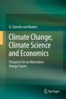 van Kooten, G. Cornelis - Climate Change, Climate Science and Economics: Prospects for an Alternative Energy Future - 9789401781169 - V9789401781169